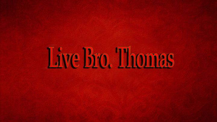 Live Bro. Thomas-Calvary TV